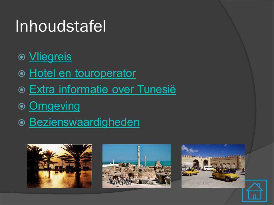 Inhoudstafel  Vliegreis Vliegreis  Hotel en touroperator Hotel en touroperator  Extra informatie over Tunesië Extra informatie over Tunesië  Omgeving Omgeving  Bezienswaardigheden Bezienswaardigheden