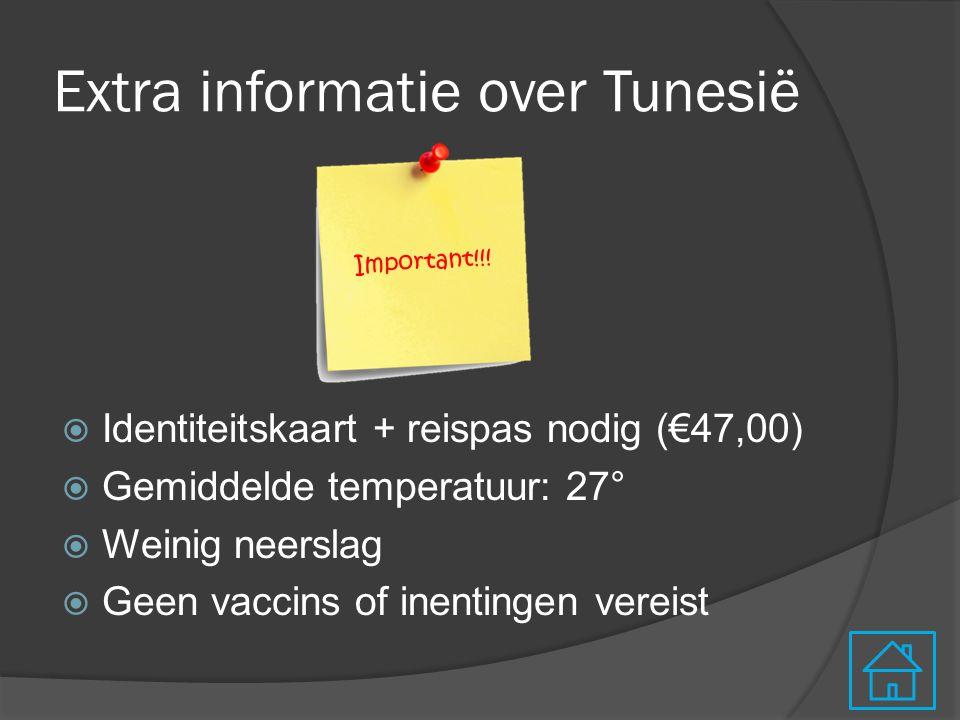 Extra informatie over Tunesië  Identiteitskaart + reispas nodig (€47,00)  Gemiddelde temperatuur: 27°  Weinig neerslag  Geen vaccins of inentingen vereist Important!!!