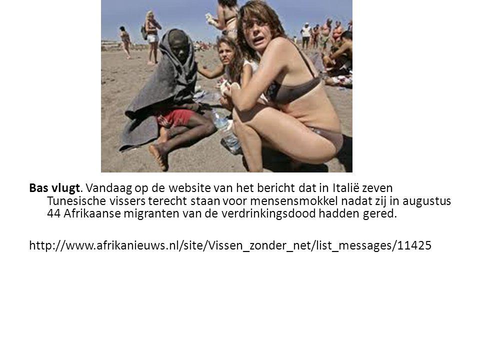 Bas vlugt. Vandaag op de website van het bericht dat in Italië zeven Tunesische vissers terecht staan voor mensensmokkel nadat zij in augustus 44 Afri