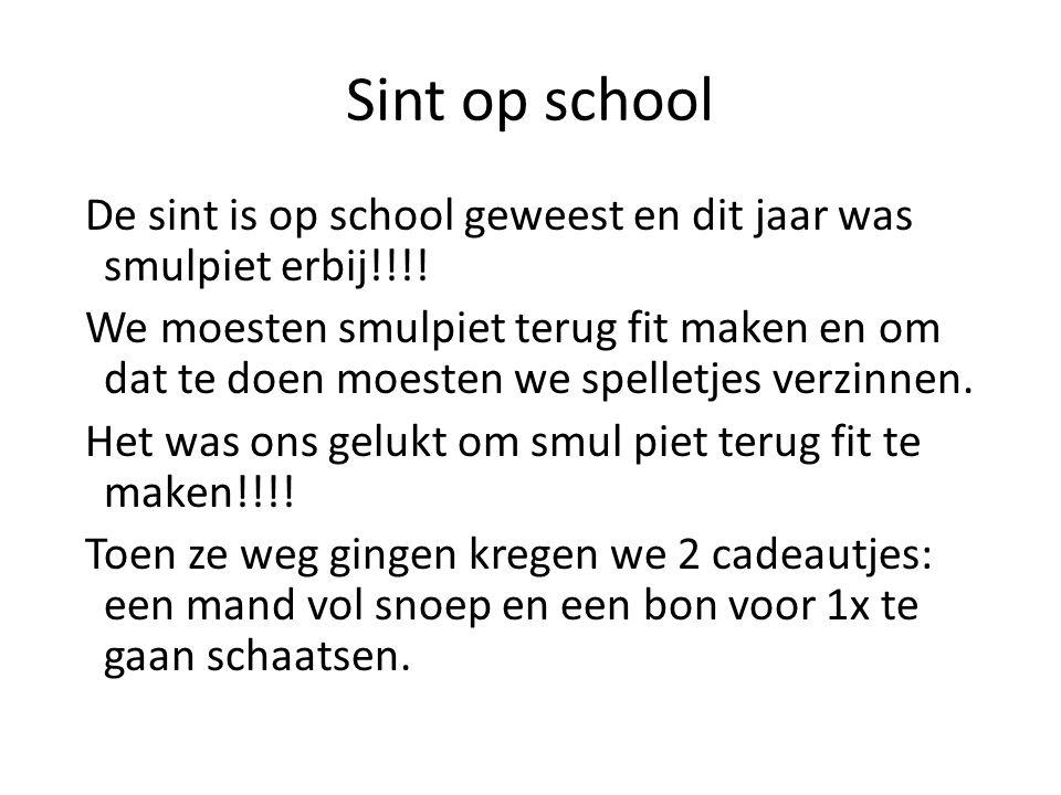 Sint op school De sint is op school geweest en dit jaar was smulpiet erbij!!!.
