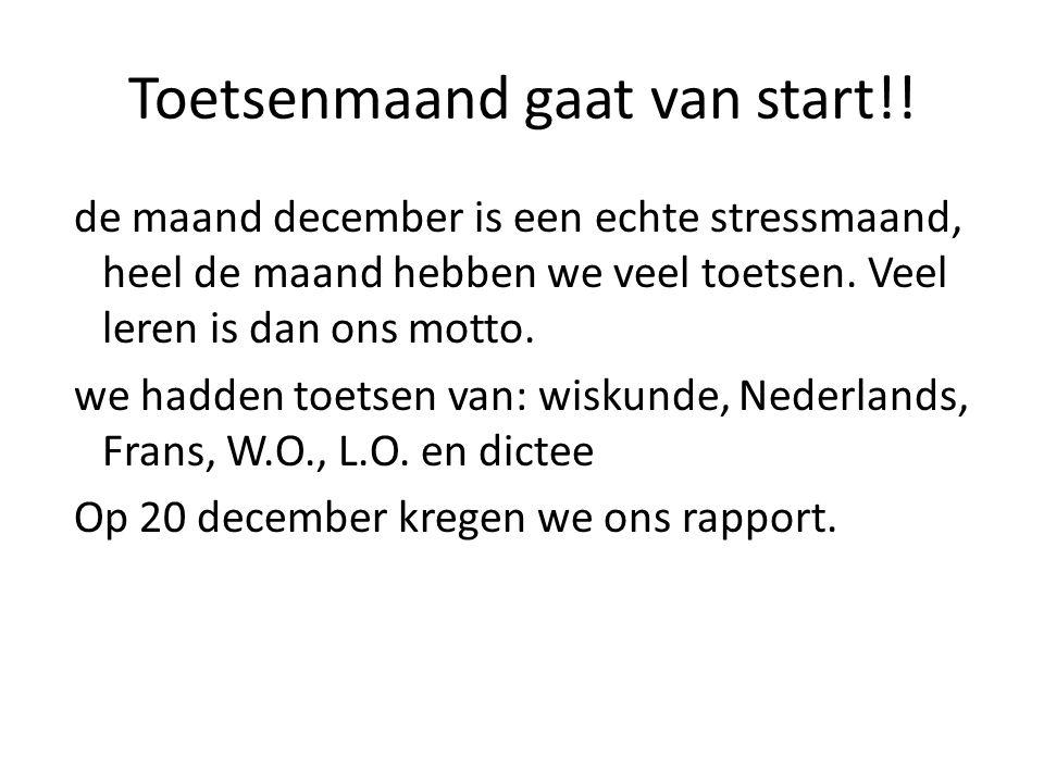 Toetsenmaand gaat van start!! de maand december is een echte stressmaand, heel de maand hebben we veel toetsen. Veel leren is dan ons motto. we hadden
