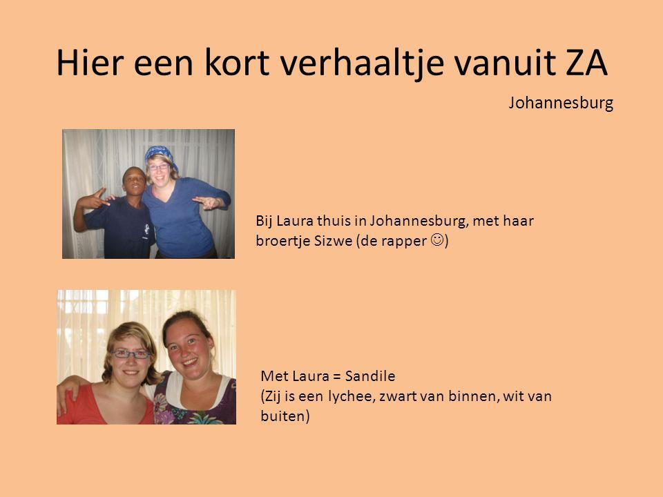 Hier een kort verhaaltje vanuit ZA Bij Laura thuis in Johannesburg, met haar broertje Sizwe (de rapper ) Met Laura = Sandile (Zij is een lychee, zwart