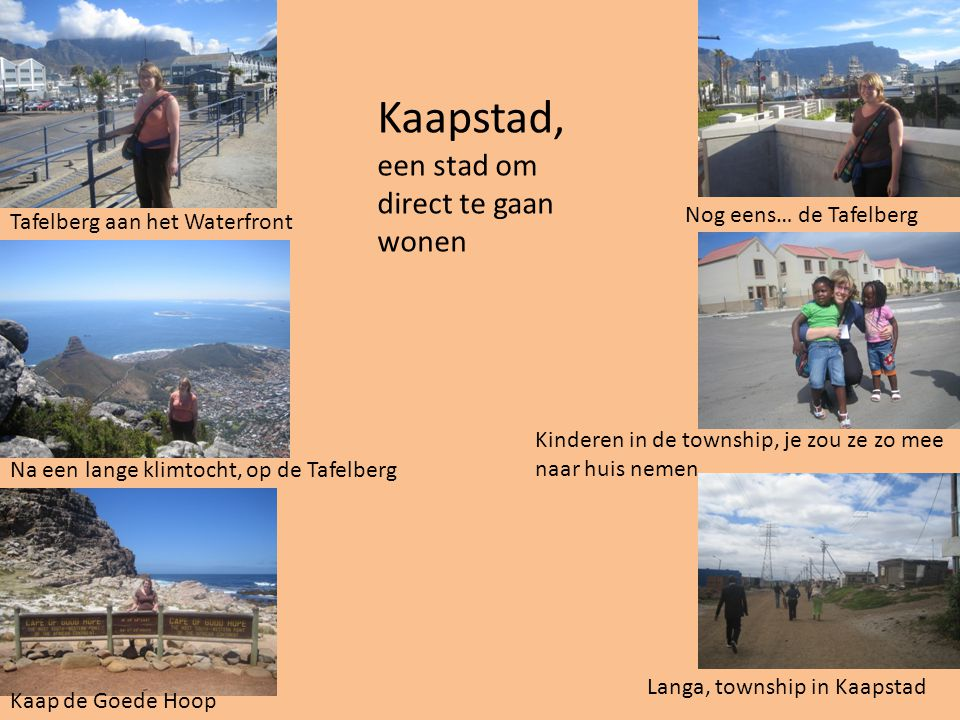 Kaapstad, een stad om direct te gaan wonen Tafelberg aan het Waterfront Na een lange klimtocht, op de Tafelberg Kaap de Goede Hoop Nog eens… de Tafelb