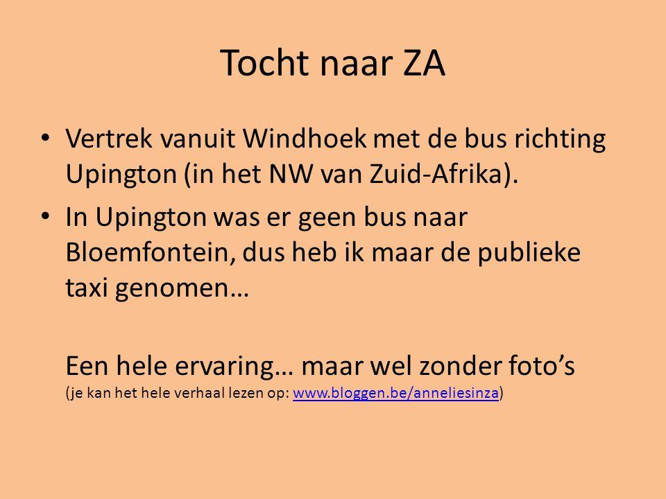 Tocht naar ZA Vertrek vanuit Windhoek met de bus richting Upington (in het NW van Zuid-Afrika). In Upington was er geen bus naar Bloemfontein, dus heb