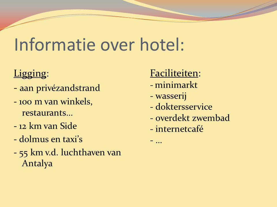 Informatie over hotel: Ligging: - aan privézandstrand - 100 m van winkels, restaurants… - 12 km van Side - dolmus en taxi's - 55 km v.d. luchthaven va