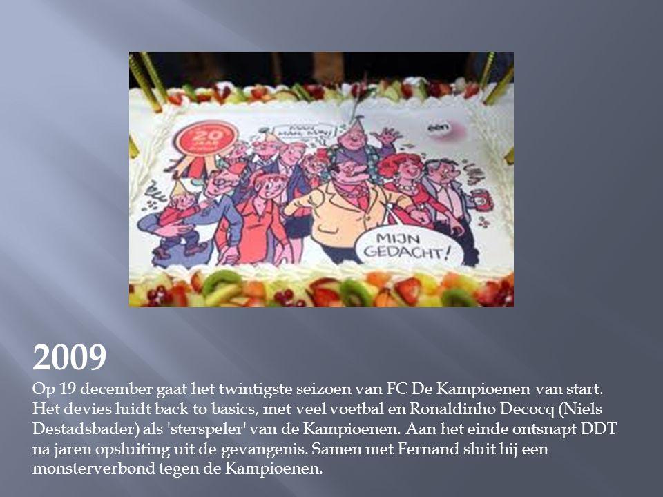 2009 Op 16 juni 2009 kondigt Eén aan dat FC De Kampioenen stopt in het voorjaar van 2011. In 1990 liet toenmalig scripteditor Luc Beerten zich ontvall