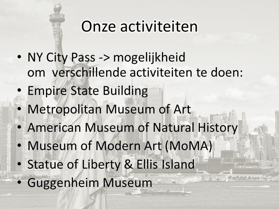 NY City Pass -> mogelijkheid om verschillende activiteiten te doen: Empire State Building Metropolitan Museum of Art American Museum of Natural History Museum of Modern Art (MoMA) Statue of Liberty & Ellis Island Guggenheim Museum