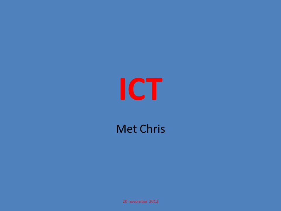 ICT Met Chris 20 november 2012