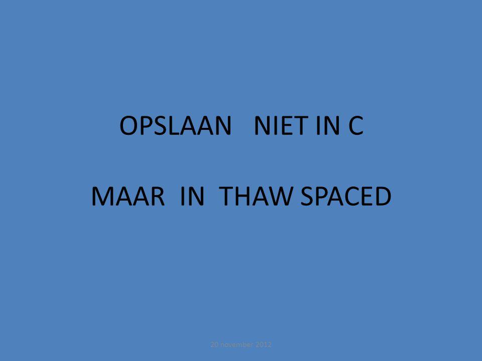OPSLAAN NIET IN C MAAR IN THAW SPACED 20 november 2012