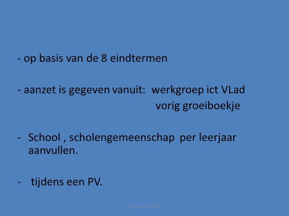 - op basis van de 8 eindtermen - aanzet is gegeven vanuit: werkgroep ict VLad vorig groeiboekje -School, scholengemeenschap per leerjaar aanvullen.
