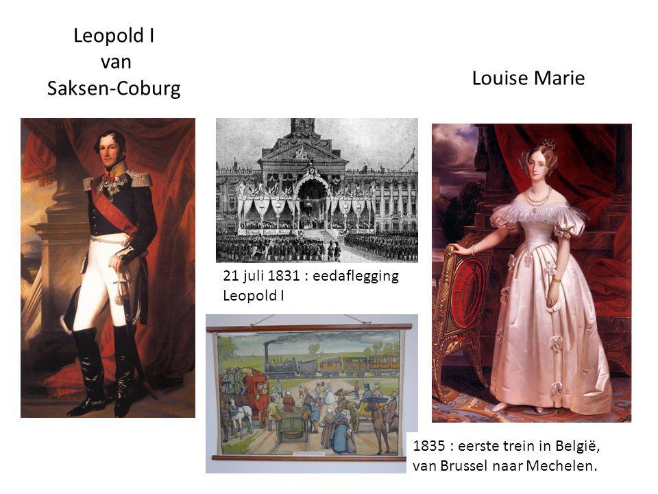 Leopold I van Saksen-Coburg 21 juli 1831 : eedaflegging Leopold I Louise Marie 1835 : eerste trein in België, van Brussel naar Mechelen.