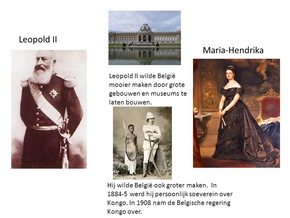 Leopold II Maria-Hendrika Leopold II wilde België mooier maken door grote gebouwen en museums te laten bouwen. Hij wilde België ook groter maken. In 1