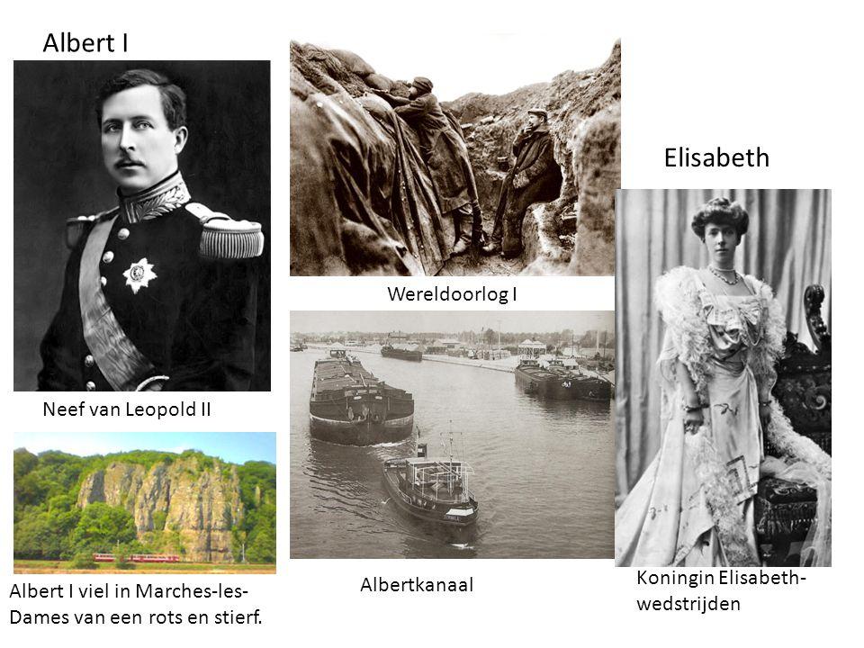 Albert I Wereldoorlog I Elisabeth Koningin Elisabeth- wedstrijden Albert I viel in Marches-les- Dames van een rots en stierf. Neef van Leopold II Albe
