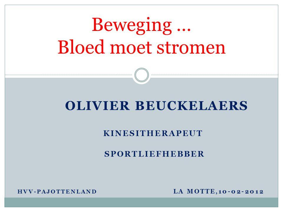 OLIVIER BEUCKELAERS KINESITHERAPEUT SPORTLIEFHEBBER HVV-PAJOTTENLAND LA MOTTE,10-02-2012 Beweging … Bloed moet stromen