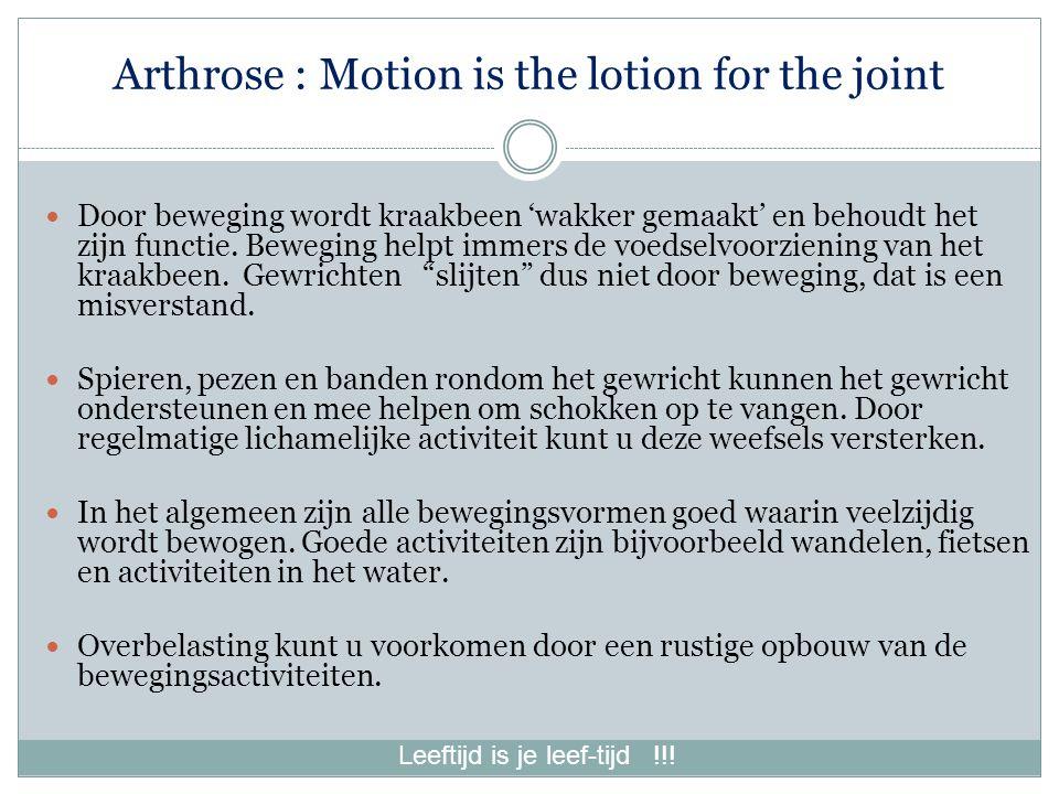 Arthrose : Motion is the lotion for the joint Door beweging wordt kraakbeen 'wakker gemaakt' en behoudt het zijn functie.