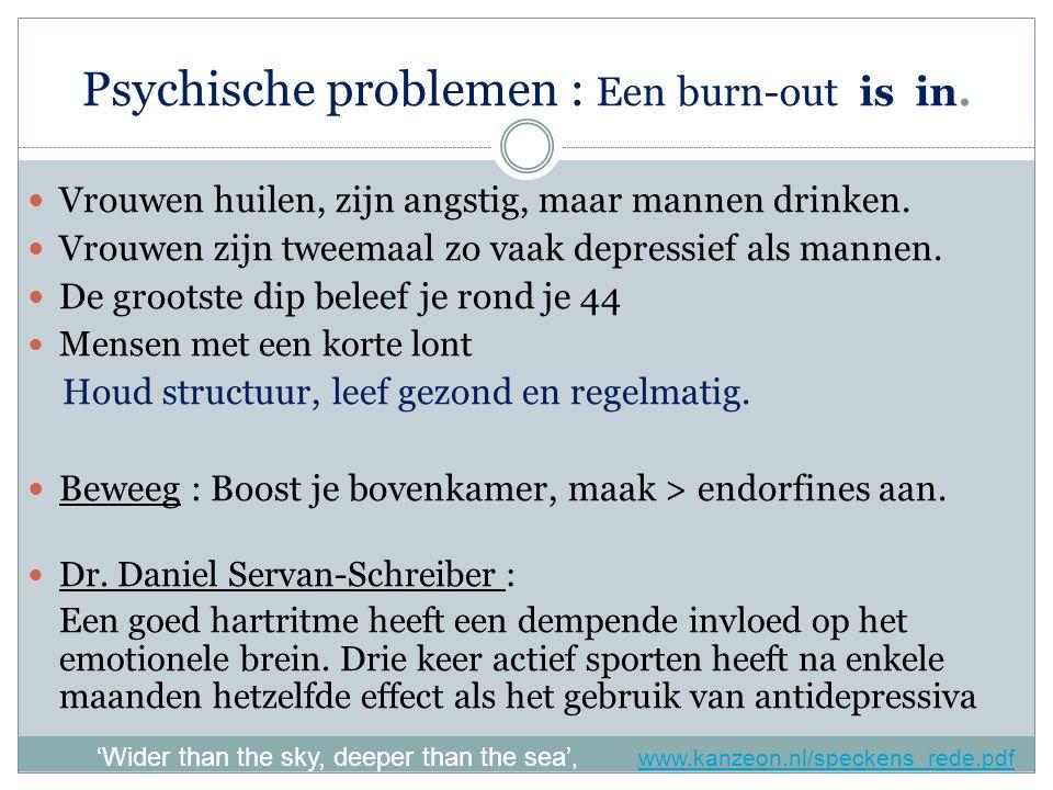 Psychische problemen : Een burn-out is in.Vrouwen huilen, zijn angstig, maar mannen drinken.