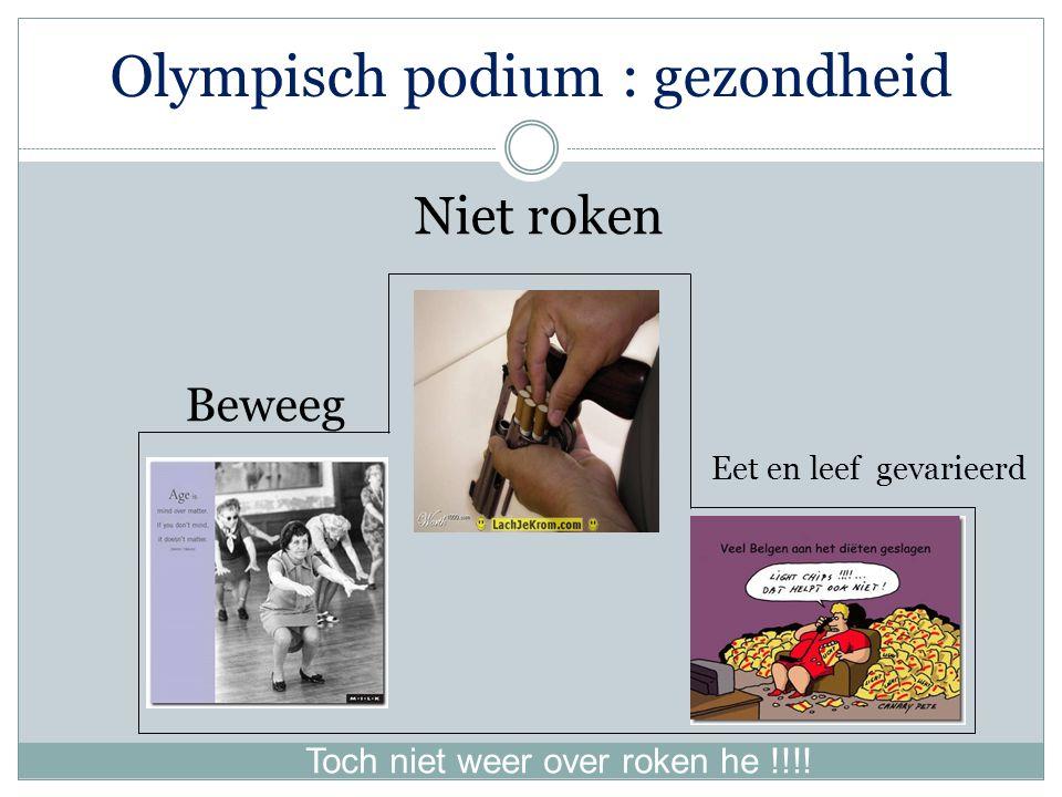 Olympisch podium : gezondheid Niet roken Beweeg Eet en leef gevarieerd Toch niet weer over roken he !!!!