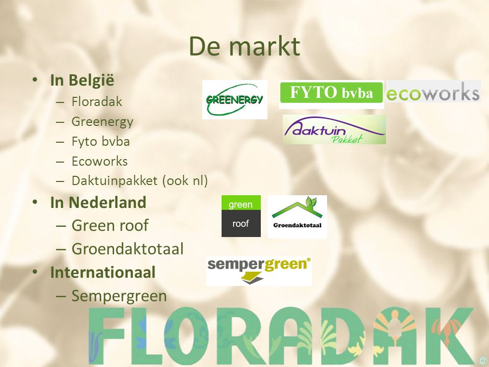 De markt In België – Floradak – Greenergy – Fyto bvba – Ecoworks – Daktuinpakket (ook nl) In Nederland – Green roof – Groendaktotaal Internationaal – Sempergreen