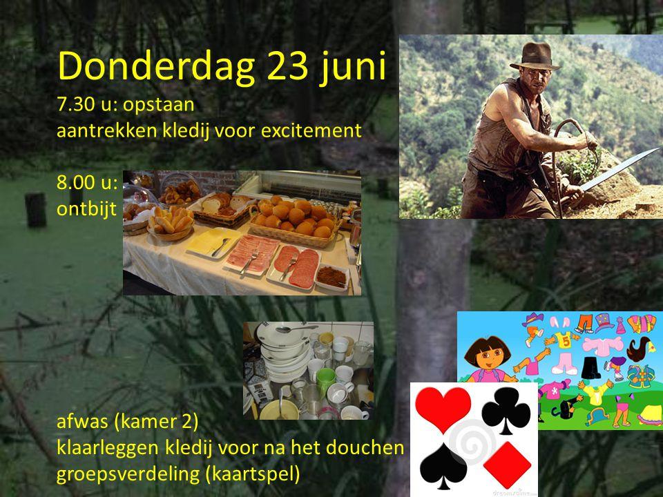 Donderdag 23 juni 7.30 u: opstaan aantrekken kledij voor excitement 8.00 u: ontbijt afwas (kamer 2) klaarleggen kledij voor na het douchen groepsverde