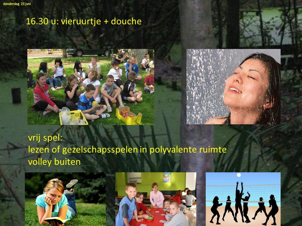 donderdag 23 juni 16.30 u: vieruurtje + douche vrij spel: lezen of gezelschapsspelen in polyvalente ruimte volley buiten