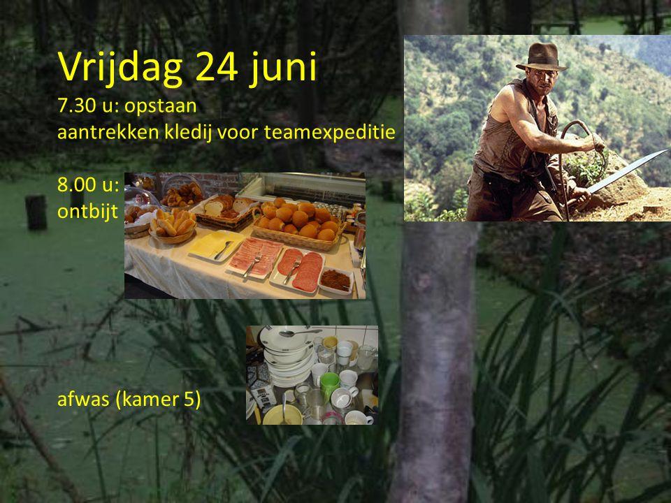 Vrijdag 24 juni 7.30 u: opstaan aantrekken kledij voor teamexpeditie 8.00 u: ontbijt afwas (kamer 5)