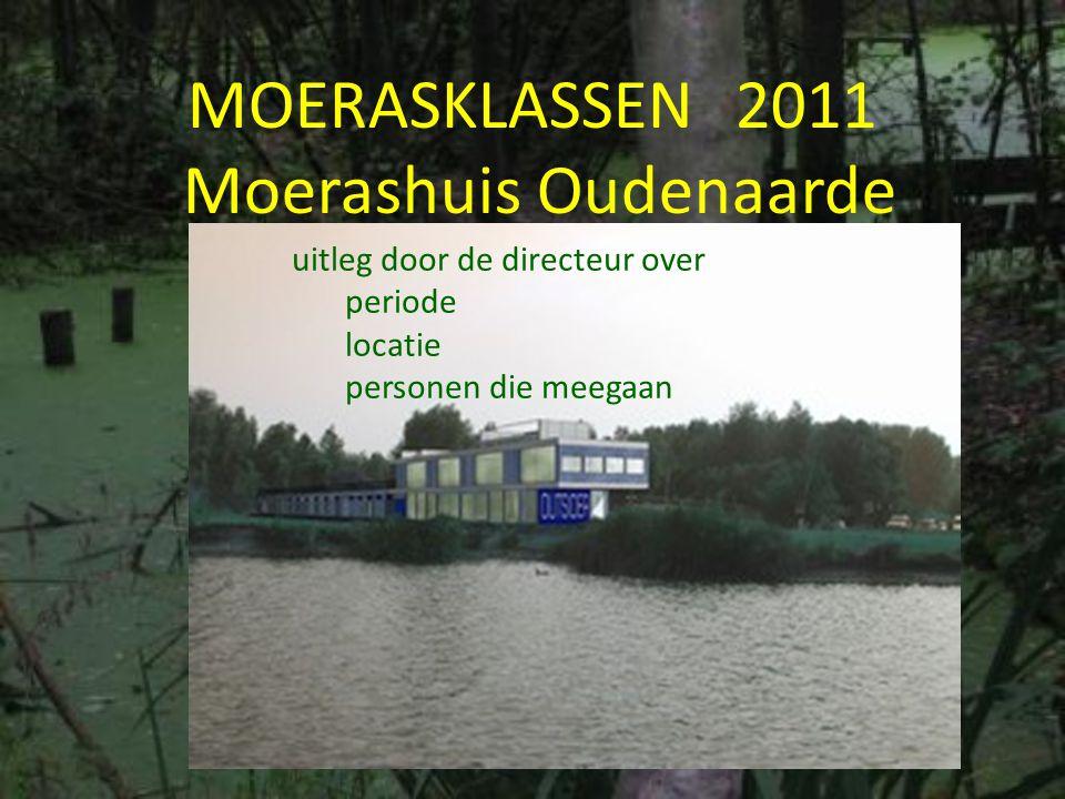 MOERASKLASSEN 2011 Moerashuis Oudenaarde uitleg door de directeur over periode locatie personen die meegaan