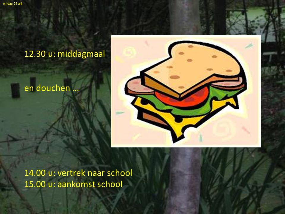 14.00 u: vertrek naar school 15.00 u: aankomst school vrijdag 24 uni 12.30 u: middagmaal en douchen...