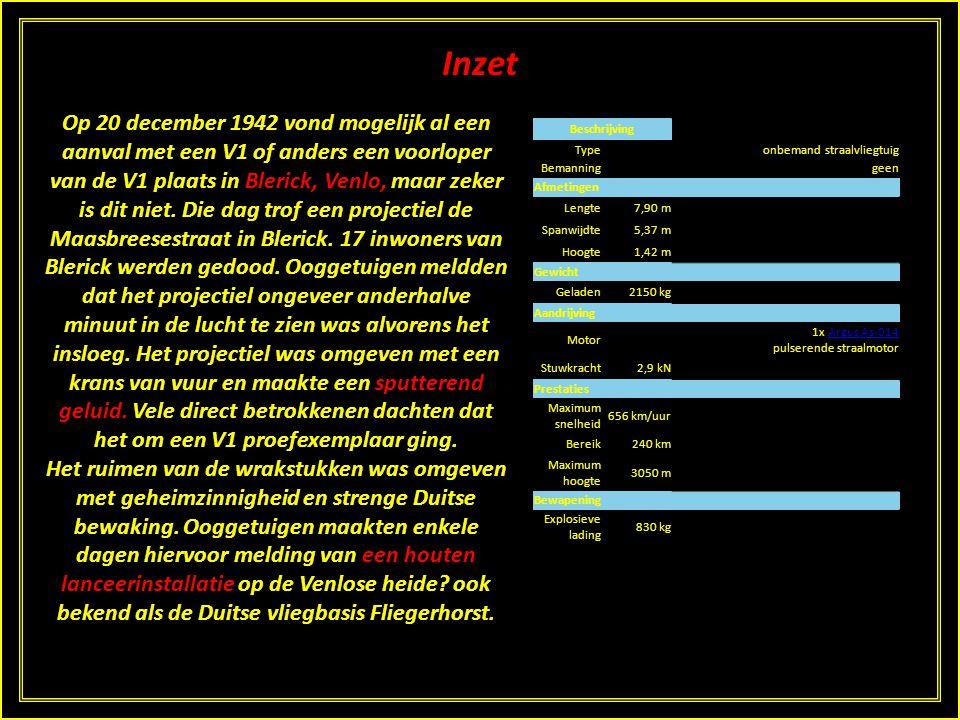 Inzet Op 20 december 1942 vond mogelijk al een aanval met een V1 of anders een voorloper van de V1 plaats in Blerick, Venlo, maar zeker is dit niet.