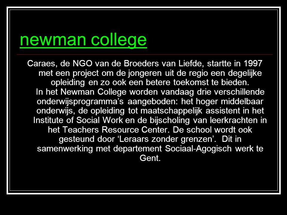 newman college Caraes, de NGO van de Broeders van Liefde, startte in 1997 met een project om de jongeren uit de regio een degelijke opleiding en zo ook een betere toekomst te bieden.