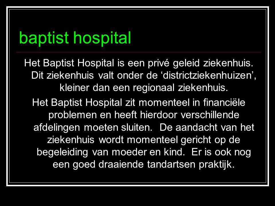 baptist hospital Het Baptist Hospital is een privé geleid ziekenhuis. Dit ziekenhuis valt onder de 'districtziekenhuizen', kleiner dan een regionaal z