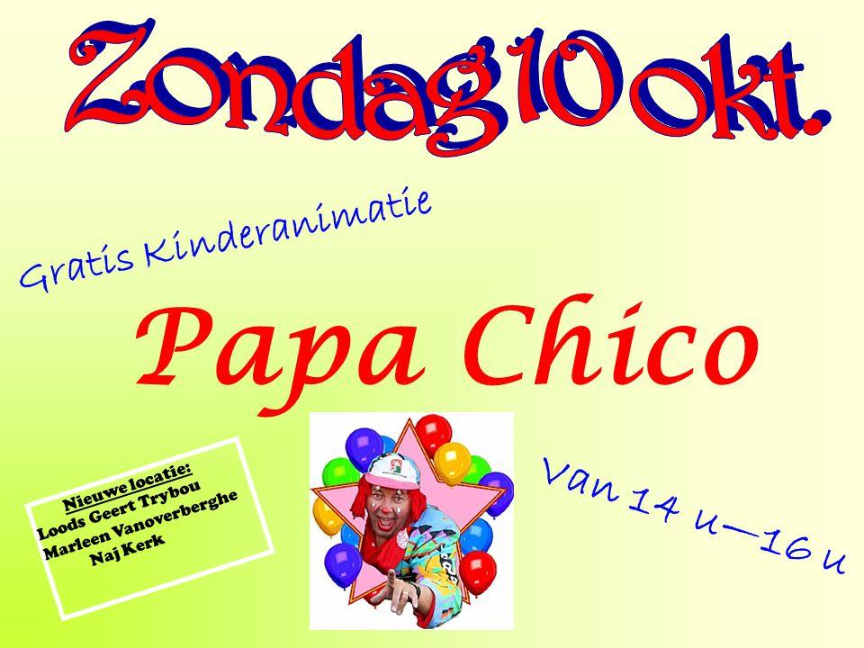 Gratis Kinderanimatie Papa Chico Van 14 u—16 u Nieuwe locatie: Loods Geert Trybou Marleen Vanoverberghe Naj Kerk