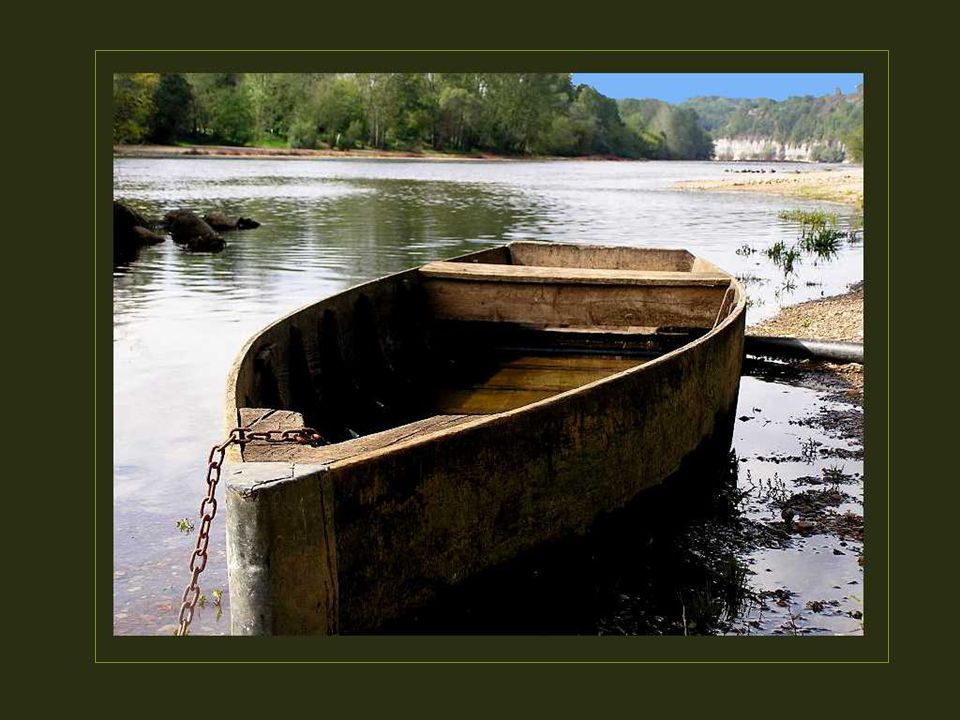 Wel, heb je zin in een reisje in de Dordogne, . Er is reeds een schuitje gereserveerd voor u.