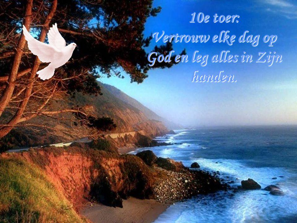 9 e toer: Probeer elke dag om één ding blij te zijn, dan is het geen verloren dag.