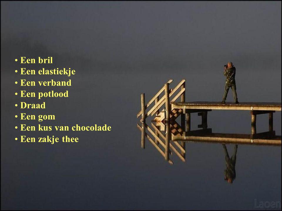 Een bril Een elastiekje Een verband Een potlood Draad Een gom Een kus van chocolade Een zakje thee