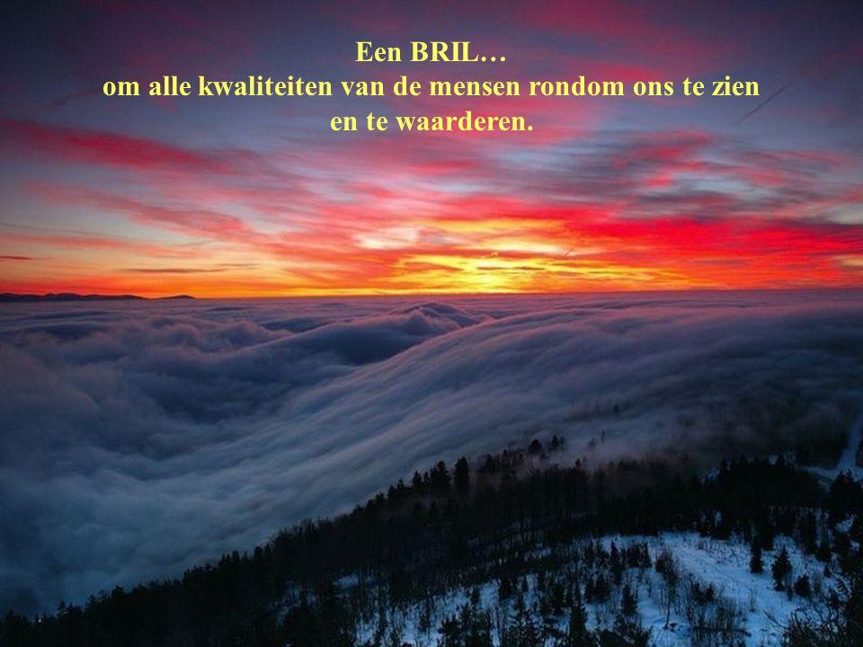Een BRIL… om alle kwaliteiten van de mensen rondom ons te zien en te waarderen.