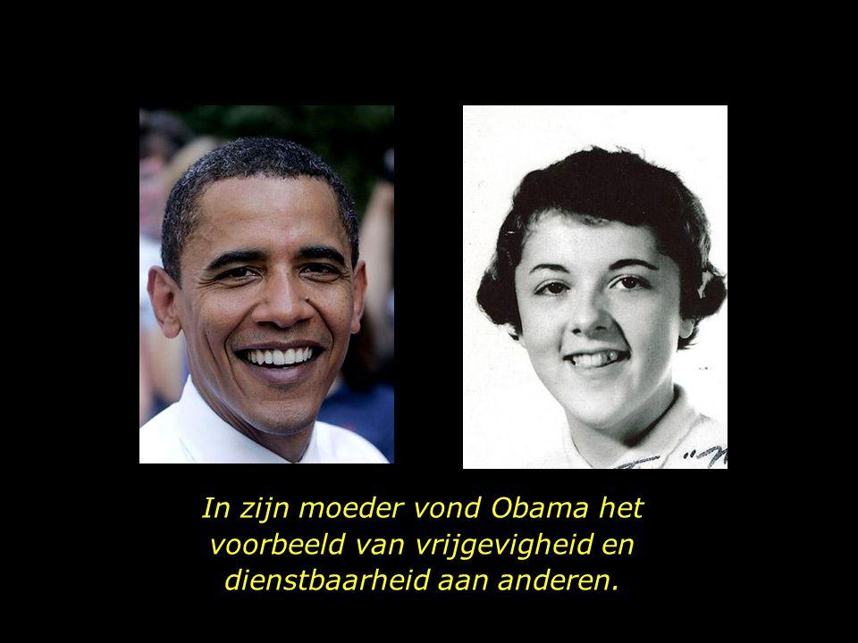 In zijn moeder vond Obama het voorbeeld van vrijgevigheid en dienstbaarheid aan anderen.