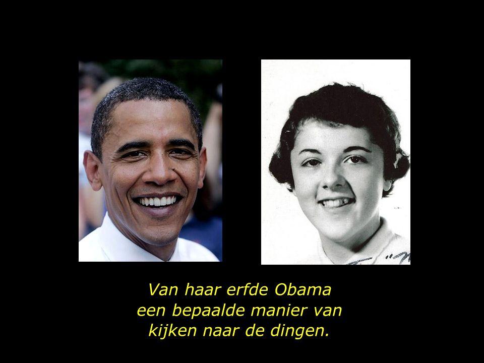 Van haar erfde Obama een bepaalde manier van kijken naar de dingen.