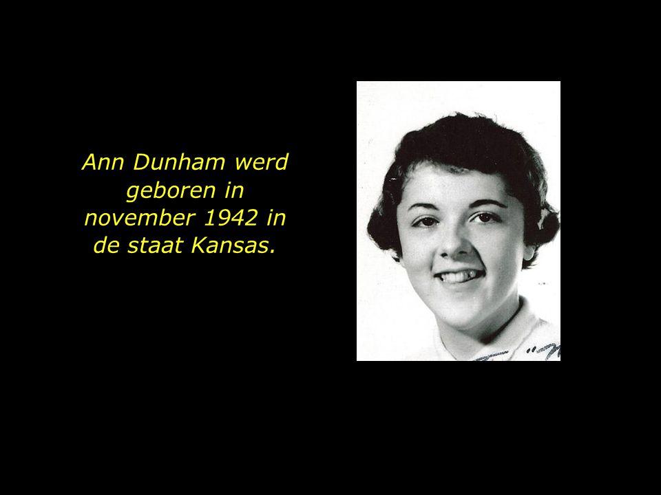 Ann Dunham werd geboren in november 1942 in de staat Kansas.
