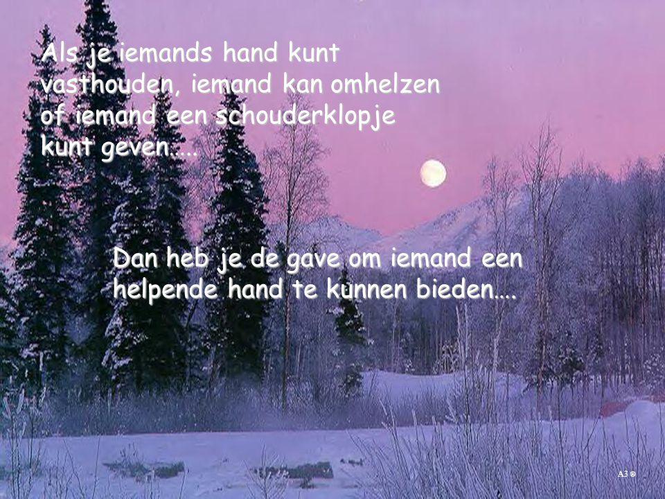 Dan heb je de gave om iemand een helpende hand te kunnen bieden….