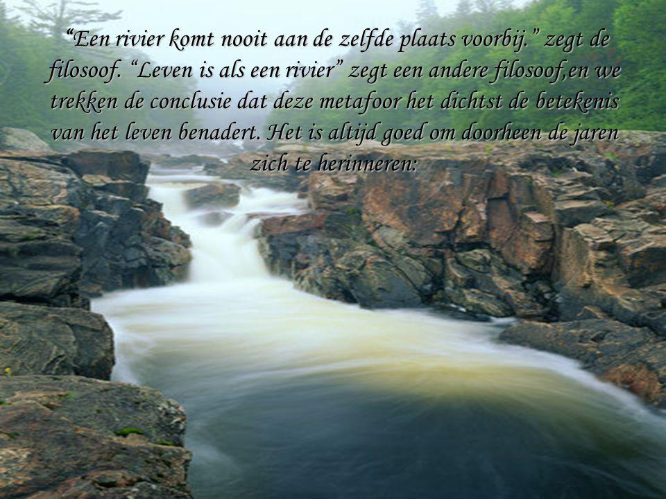 Een rivier komt nooit aan de zelfde plaats voorbij. zegt de filosoof.