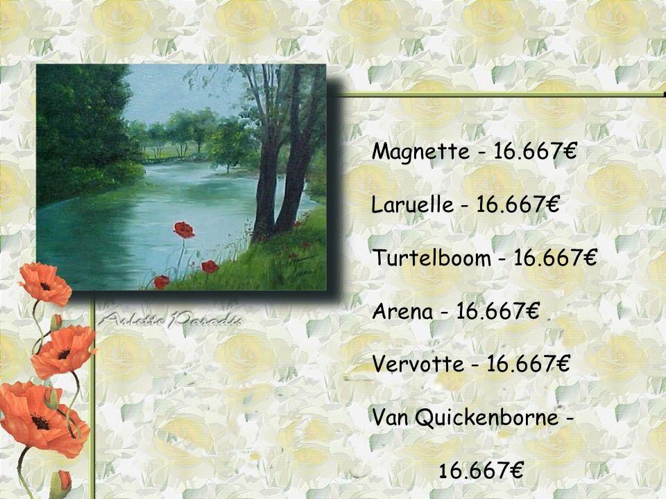 Magnette - 16.667€ Laruelle - 16.667€ Turtelboom - 16.667€ Arena - 16.667€ Vervotte - 16.667€ Van Quickenborne - 1 6.667€
