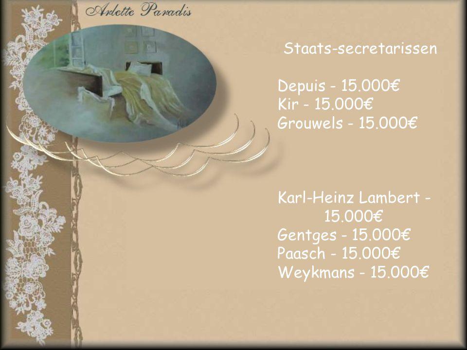 Staats-secretarissen Depuis - 15.000€ Kir - 15.000€ Grouwels - 15.000€ Karl-Heinz Lambert - 15.000€ Gentges - 15.000€ Paasch - 15.000€ Weykmans - 15.000€