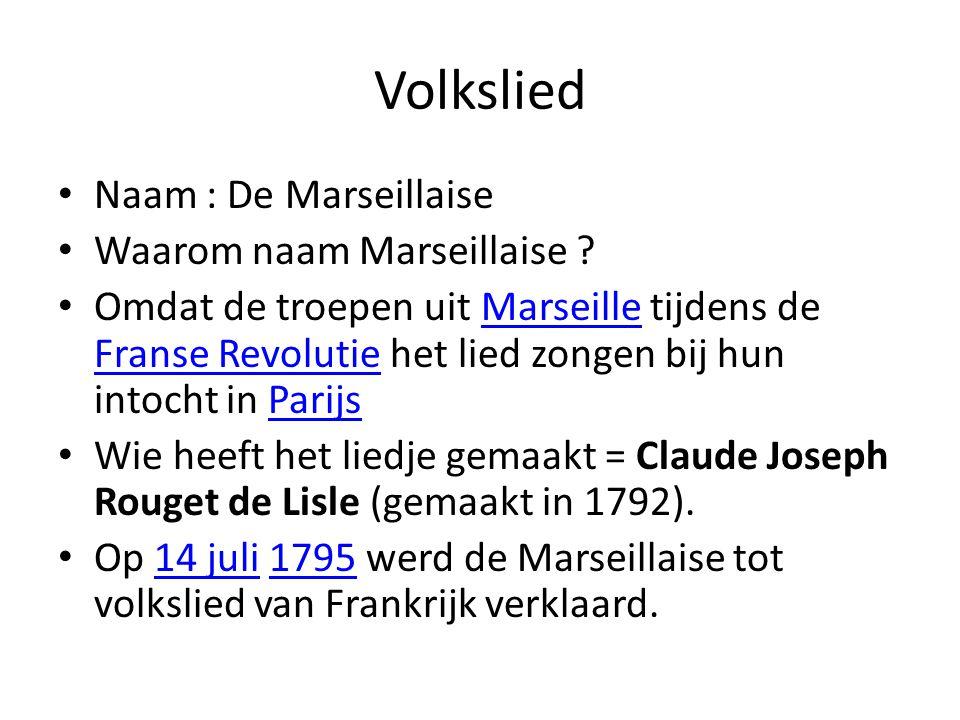 Volkslied Naam : De Marseillaise Waarom naam Marseillaise .