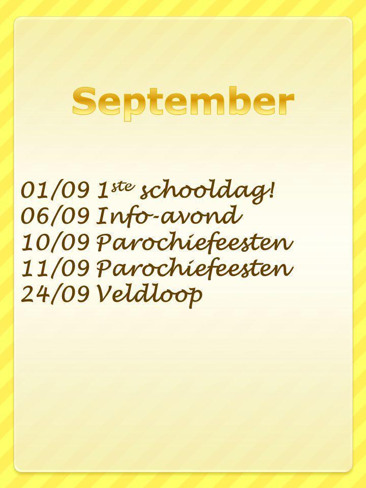 01/09 1 ste schooldag! 06/09 Info-avond 10/09 Parochiefeesten 11/09 Parochiefeesten 24/09 Veldloop