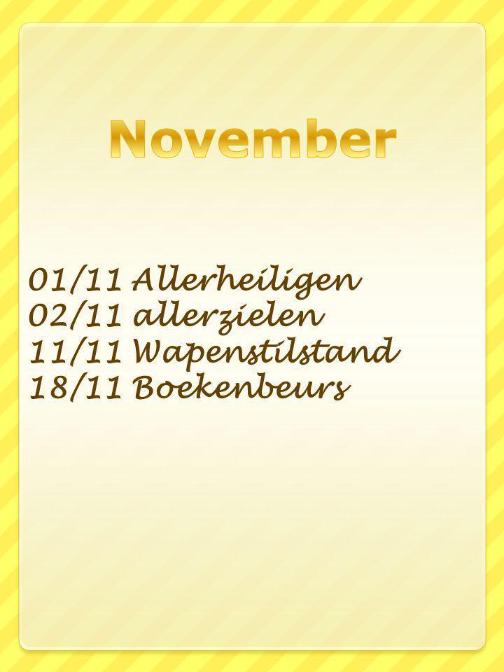 01/11 Allerheiligen 02/11 allerzielen 11/11 Wapenstilstand 18/11 Boekenbeurs