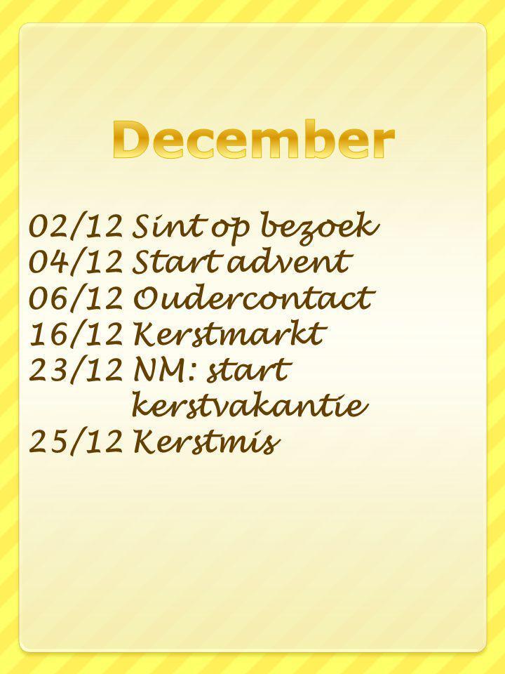 02/12 Sint op bezoek 04/12 Start advent 06/12 Oudercontact 16/12 Kerstmarkt 23/12 NM: start kerstvakantie 25/12 Kerstmis