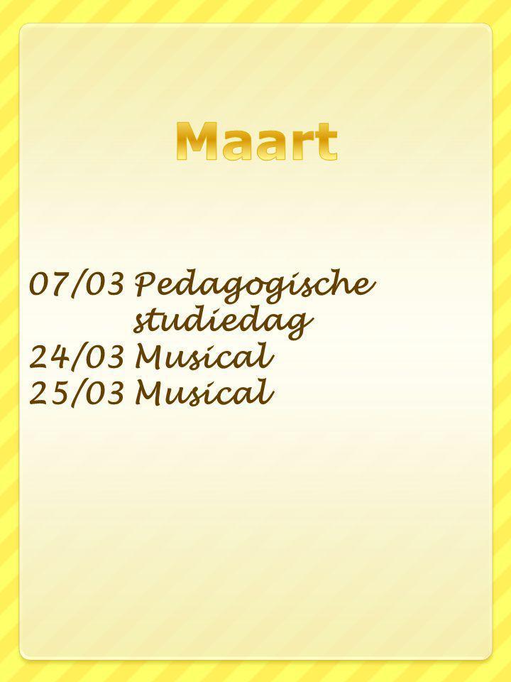 07/03 Pedagogische studiedag 24/03 Musical 25/03 Musical
