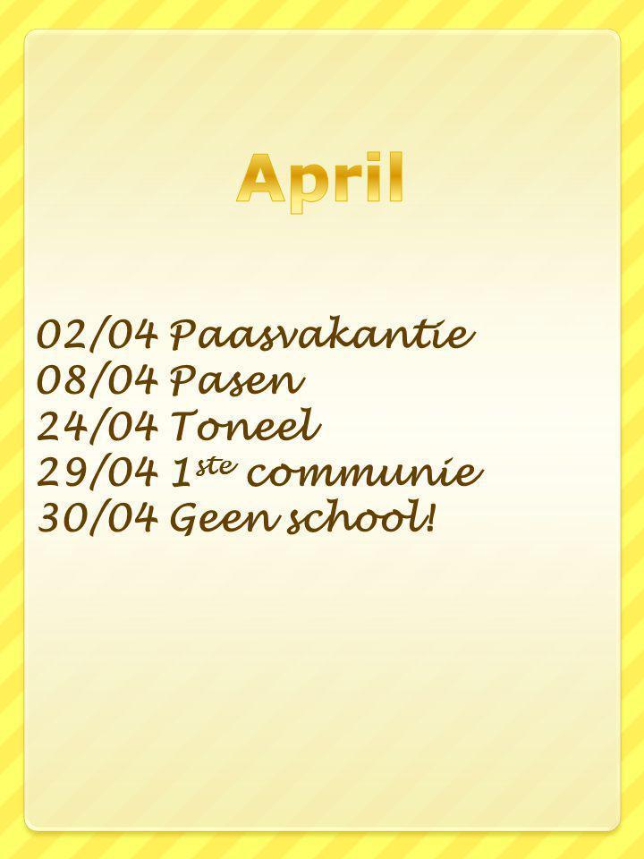 02/04 Paasvakantie 08/04 Pasen 24/04 Toneel 29/04 1 ste communie 30/04 Geen school!
