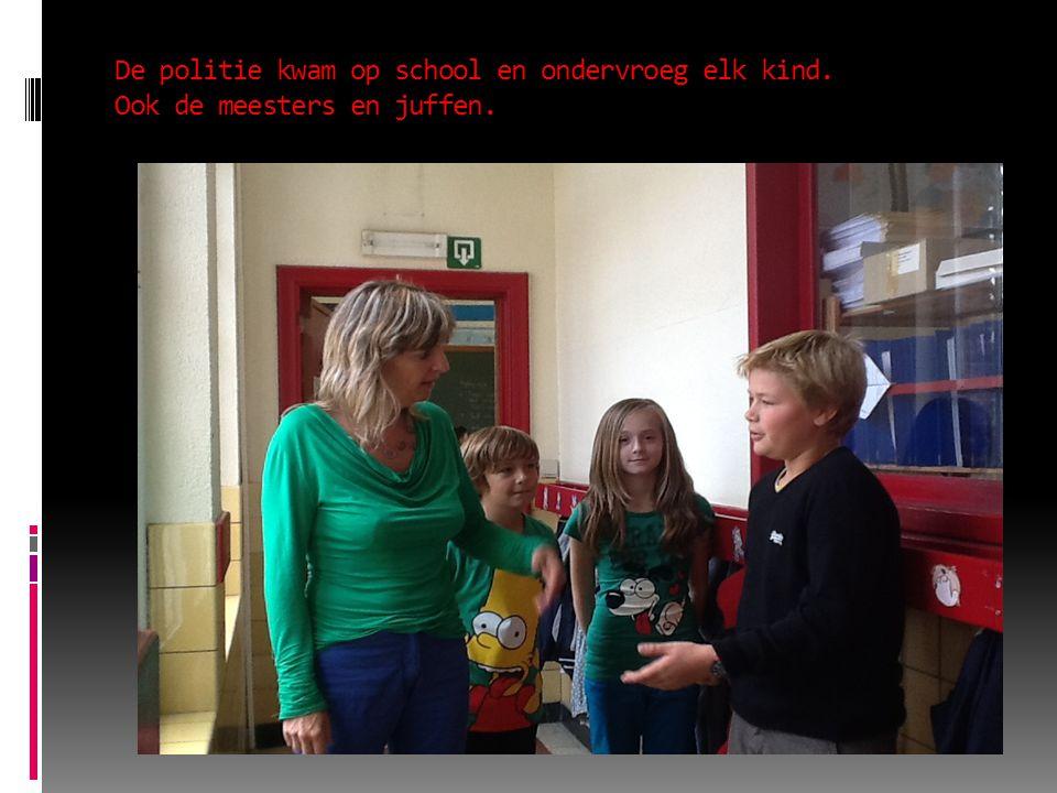 De politie kwam op school en ondervroeg elk kind. Ook de meesters en juffen.