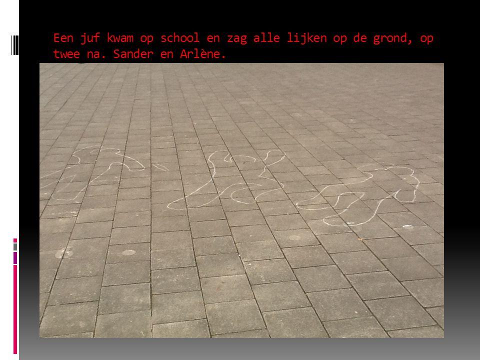 Een juf kwam op school en zag alle lijken op de grond, op twee na. Sander en Arlène.